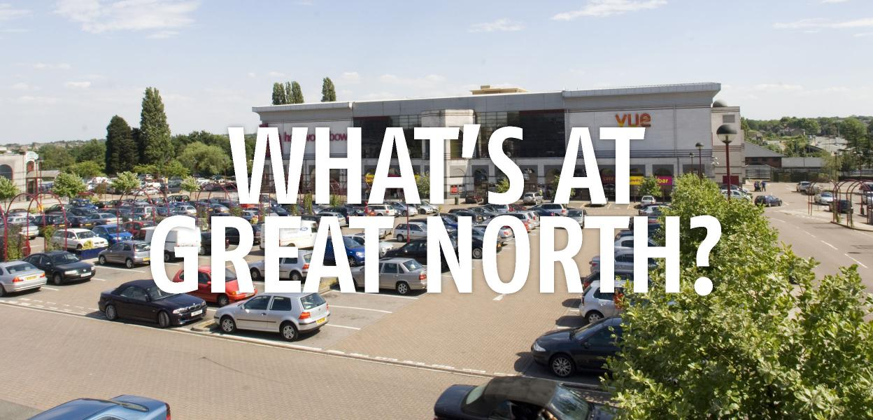 Whats at Great North Finchley